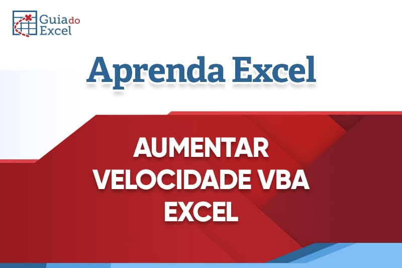 10 Dicas de Como Aumentar a Velocidade do VBA Excel