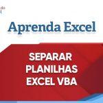 Separar Planilhas Excel VBA- Exportar Planilhas