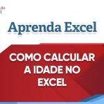 Como calcular idade no Excel?
