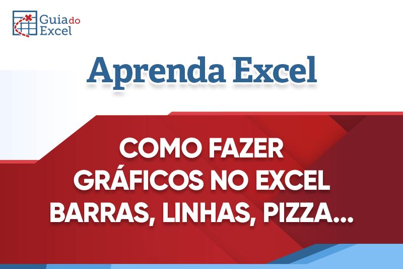 Criar Gráficos no Excel – Barras, Colunas Linhas, Pizza
