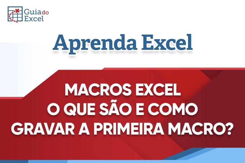 Macro Excel: O que são e Como Gravar a Primeira?